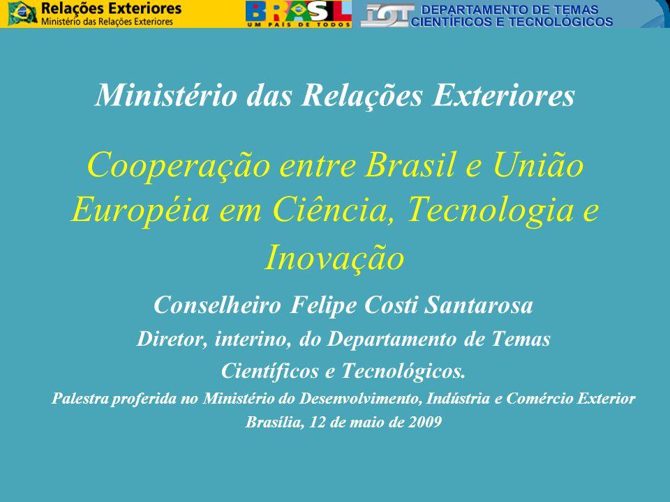 Cooperação entre Brasil e União Européia em Ciência, Tecnologia e Inovação Conselheiro Felipe Costi Santarosa Diretor, interino, do Departamento de Temas Científicos e Tecnológicos.