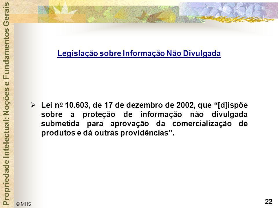 """22 © MHS Propriedade Intelectual: Noções e Fundamentos Gerais  Lei n o 10.603, de 17 de dezembro de 2002, que """"[d]ispõe sobre a proteção de informaçã"""