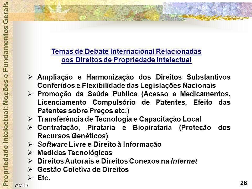 26 © MHS Propriedade Intelectual: Noções e Fundamentos Gerais Temas de Debate Internacional Relacionadas aos Direitos de Propriedade Intelectual  Amp