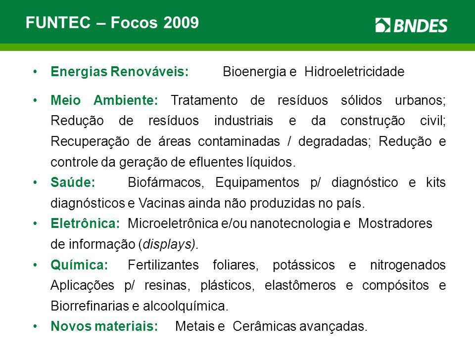 FUNTEC – Focos 2009 Energias Renováveis:Bioenergia e Hidroeletricidade Meio Ambiente: Tratamento de resíduos sólidos urbanos; Redução de resíduos industriais e da construção civil; Recuperação de áreas contaminadas / degradadas; Redução e controle da geração de efluentes líquidos.