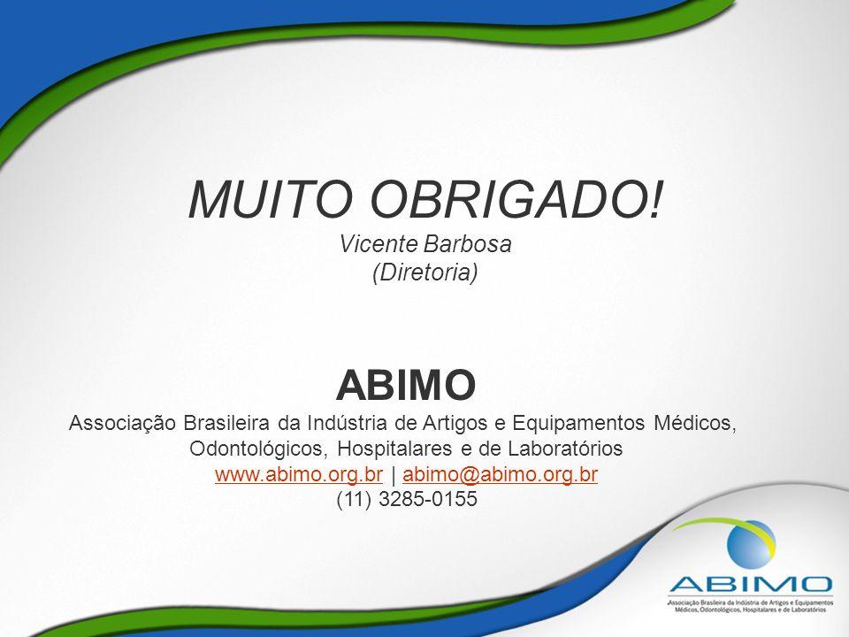 MUITO OBRIGADO! Vicente Barbosa (Diretoria) ABIMO Associação Brasileira da Indústria de Artigos e Equipamentos Médicos, Odontológicos, Hospitalares e