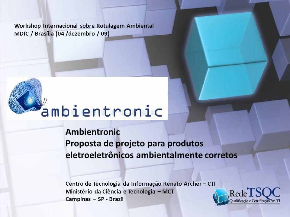 Atividades Propostas  Oficina Ambientronic 2008/2009/2010 (Industrias, Centros de P&D e Academia)  Desenvolvimento de normas internacionais e nacionais (IEC - TC 111); 111 - Padronização / IEC 62430 - Projeto / IEC 62321 – Análise RoHS  Laboratórios para qualificação e certificação RoHS; IPT-SP / INT-RJ / LABELO-RS / FUCAPI- AM (SIBRATEC)  Projeto Piloto adequação setor de eletromédicos aos requisitos ambientais; Ecodesign / Análise de ciclo de vida / RoHS/RICH & WEEE  Projeto para implementar o Inventário do e-resíduo no Brasil ;  Projeto Piloto adequação de reciclagem do e-resíduo no Brasil (indústria de TI); Praticas internacionais (coleta, transporte, reciclagem) / PACE-Basiléia  Projeto para apoiar a Educação Ambiental .