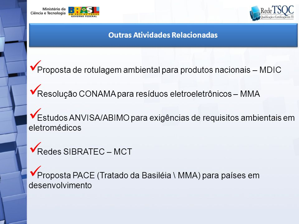 Proposta de rotulagem ambiental para produtos nacionais – MDIC Resolução CONAMA para resíduos eletroeletrônicos – MMA Estudos ANVISA/ABIMO para exigên