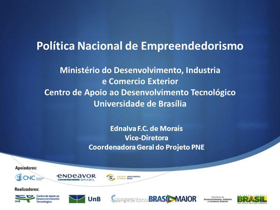 Política Nacional de Empreendedorismo Ministério do Desenvolvimento, Industria e Comercio Exterior Centro de Apoio ao Desenvolvimento Tecnológico Universidade de Brasília Ednalva F.C.