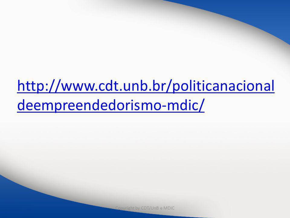 http://www.cdt.unb.br/politicanacional deempreendedorismo-mdic/ Copyright by CDT/UnB e MDIC