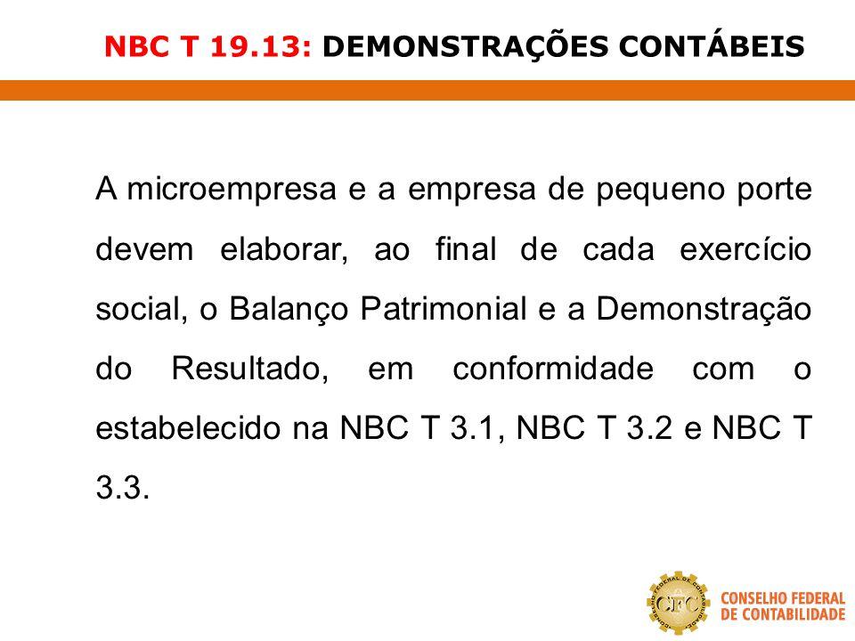 NBC T 19.13: DEMONSTRAÇÕES CONTÁBEIS A microempresa e a empresa de pequeno porte devem elaborar, ao final de cada exercício social, o Balanço Patrimon