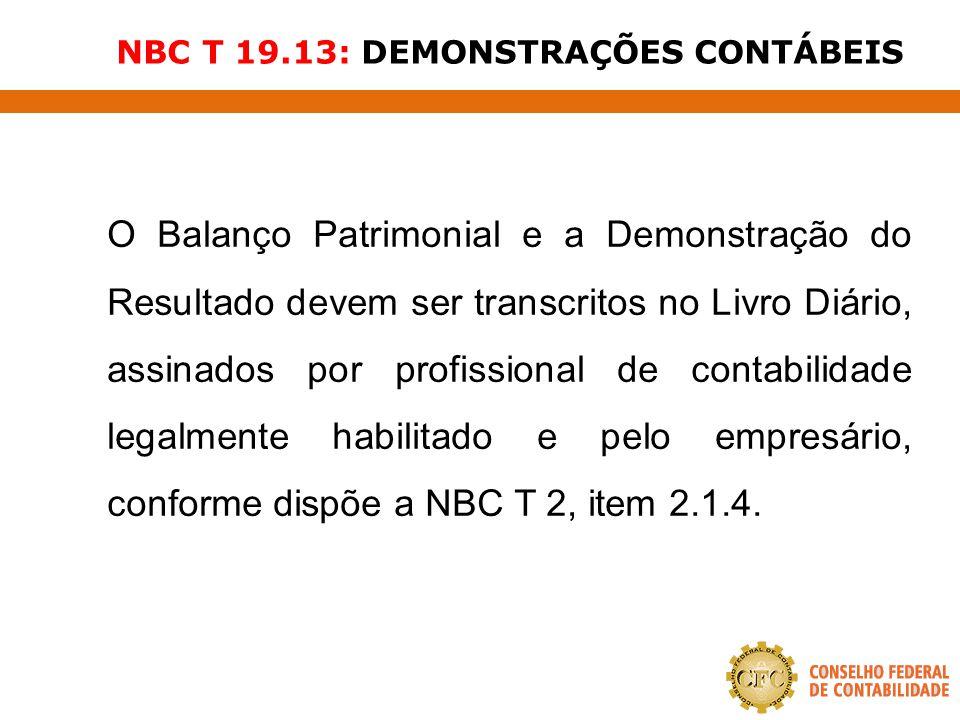 NBC T 19.13: DEMONSTRAÇÕES CONTÁBEIS O Balanço Patrimonial e a Demonstração do Resultado devem ser transcritos no Livro Diário, assinados por profissi
