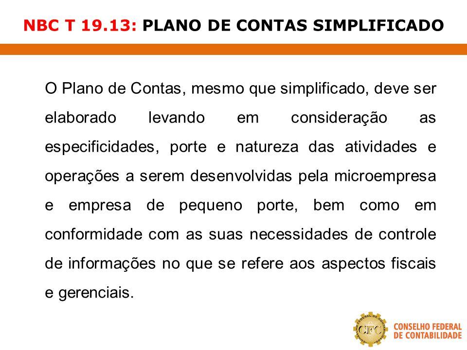 NBC T 19.13: PLANO DE CONTAS SIMPLIFICADO O Plano de Contas, mesmo que simplificado, deve ser elaborado levando em consideração as especificidades, po