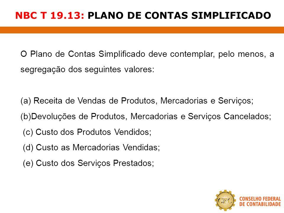 NBC T 19.13: PLANO DE CONTAS SIMPLIFICADO O Plano de Contas Simplificado deve contemplar, pelo menos, a segregação dos seguintes valores: (a) Receita
