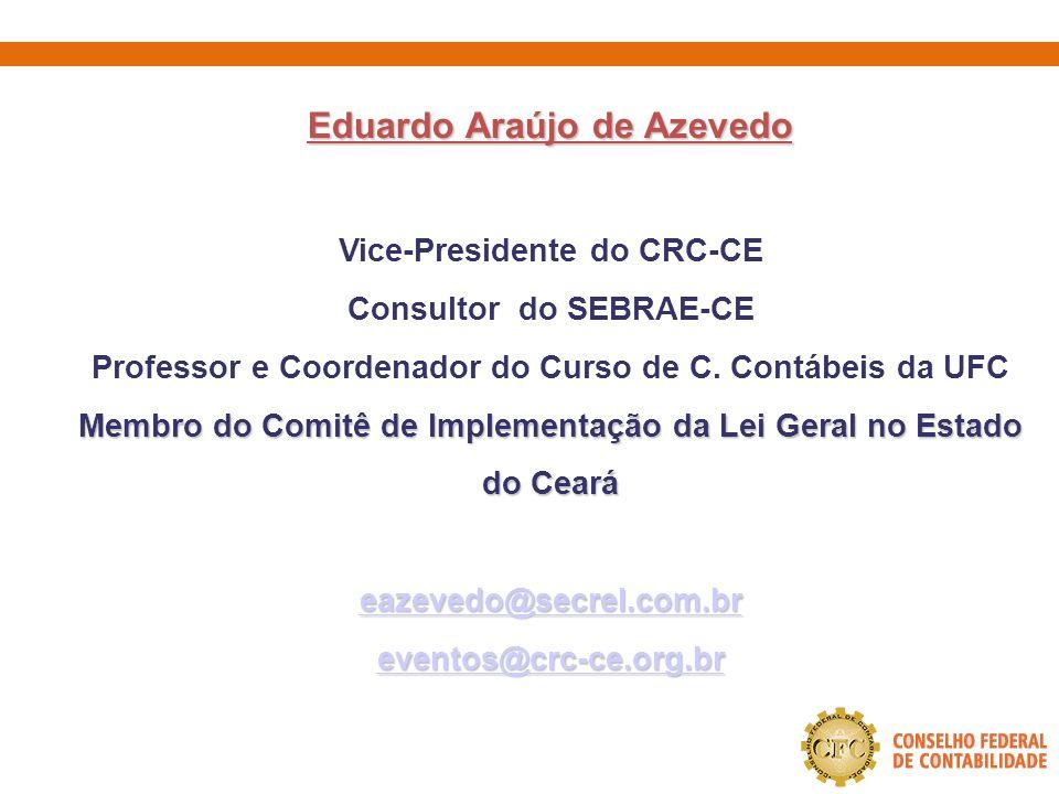 Eduardo Araújo de Azevedo Eduardo Araújo de Azevedo Vice-Presidente do CRC-CE Consultor do SEBRAE-CE Professor e Coordenador do Curso de C. Contábeis