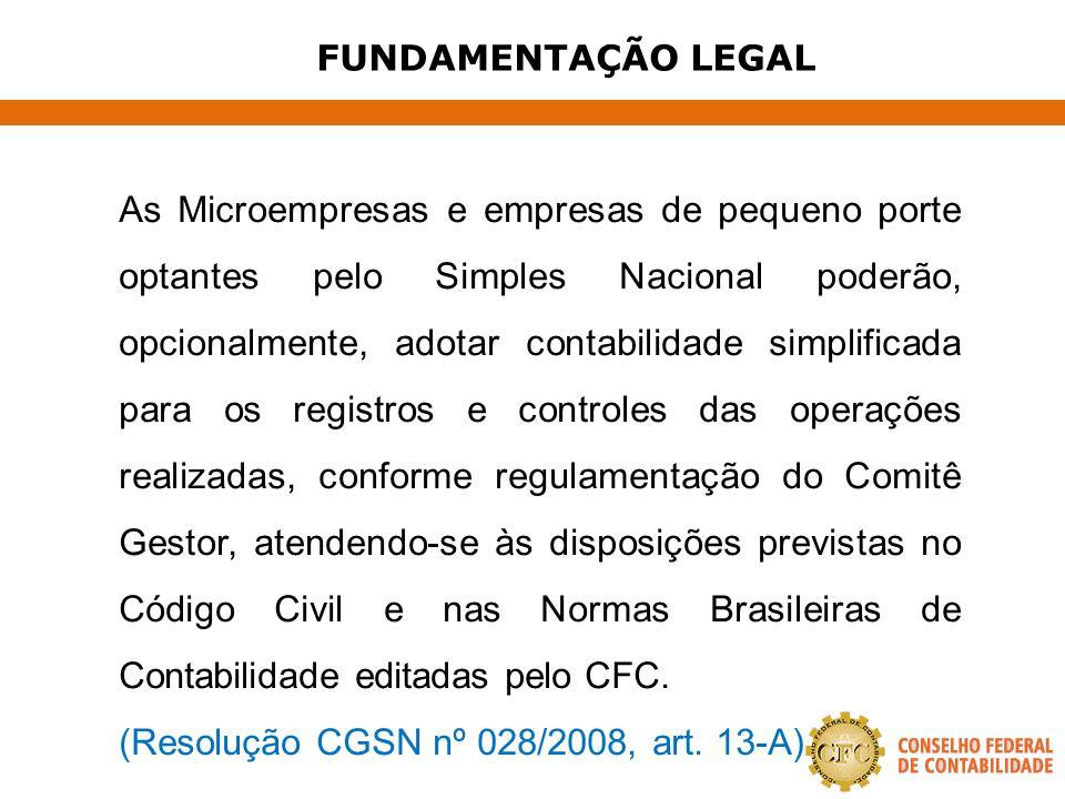 FUNDAMENTAÇÃO LEGAL As Microempresas e empresas de pequeno porte optantes pelo Simples Nacional poderão, opcionalmente, adotar contabilidade simplific