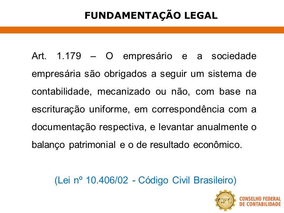 FUNDAMENTAÇÃO LEGAL Art. 1.179 – O empresário e a sociedade empresária são obrigados a seguir um sistema de contabilidade, mecanizado ou não, com base