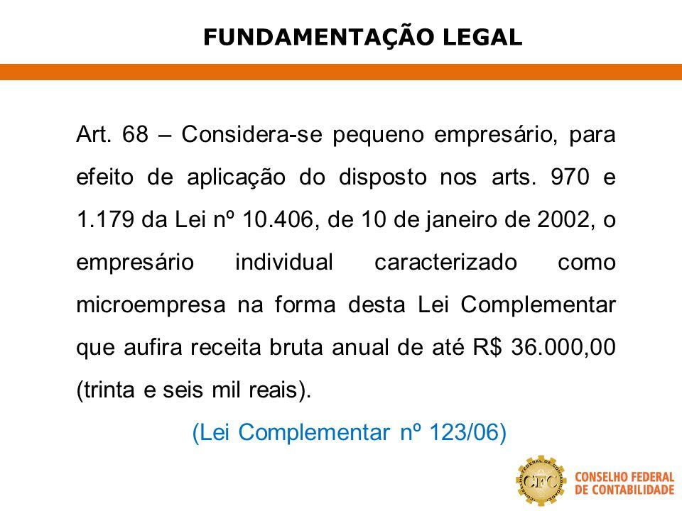 FUNDAMENTAÇÃO LEGAL Art. 68 – Considera-se pequeno empresário, para efeito de aplicação do disposto nos arts. 970 e 1.179 da Lei nº 10.406, de 10 de j