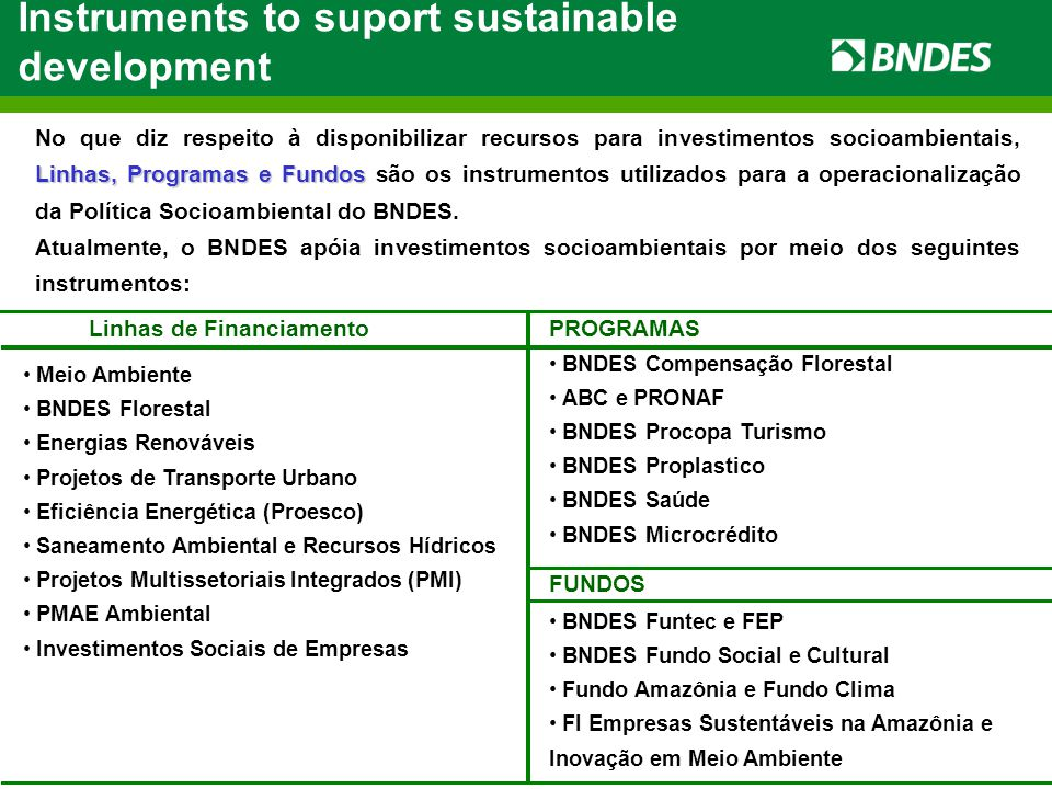 Strengthen the integrated approach (considering the economic, social and environmental dimensions of sustainability) in lending and investing Foster investments and partnerships that contribute to the transition to a low-carbon economy and to poverty alleviation Establish a systematic process of monitoring and evaluating the progress on the implementation of the Social and Enviromental Responsibility Policy Challenges ahead Foster and accelerate the development of a new economy that recognizes the intangible value of the environment and biodiversity Strengthen partnerships for sustainability in the national and international financial sector Widen stakeholder engagement Foster corporate transparency related to social and environmental issues