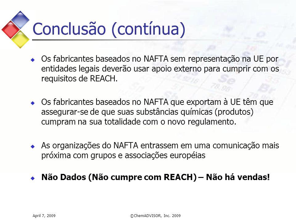 Conclusão (contínua)  Os fabricantes baseados no NAFTA sem representação na UE por entidades legais deverão usar apoio externo para cumprir com os requisitos de REACH.
