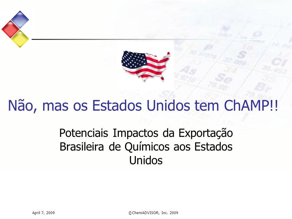 Potenciais Impactos da Exportação Brasileira de Químicos aos Estados Unidos Não, mas os Estados Unidos tem ChAMP!! April 7, 2009©ChemADVISOR, Inc. 200