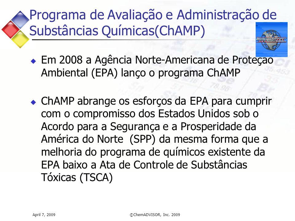 April 7, 2009©ChemADVISOR, Inc. 2009 Programa de Avaliação e Administração de Substâncias Químicas(ChAMP)  Em 2008 a Agência Norte-Americana de Prote
