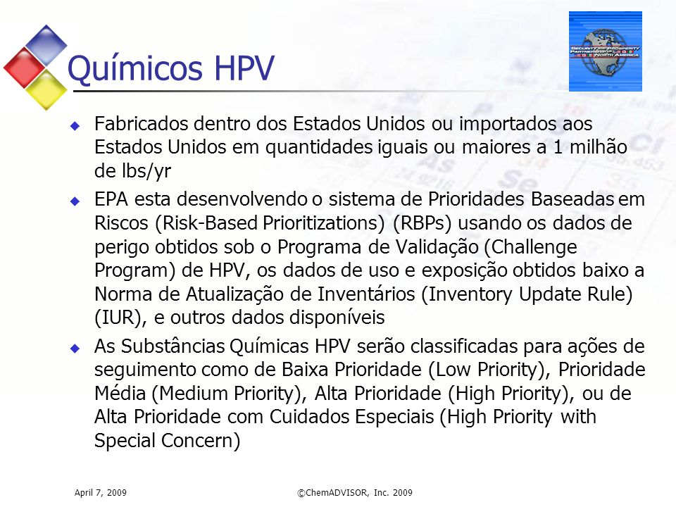 April 7, 2009©ChemADVISOR, Inc. 2009 Químicos HPV  Fabricados dentro dos Estados Unidos ou importados aos Estados Unidos em quantidades iguais ou mai