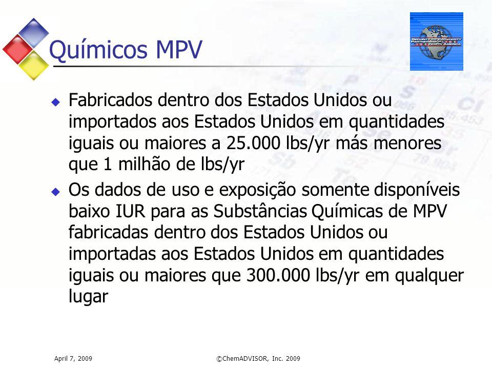 April 7, 2009©ChemADVISOR, Inc. 2009 Químicos MPV  Fabricados dentro dos Estados Unidos ou importados aos Estados Unidos em quantidades iguais ou mai