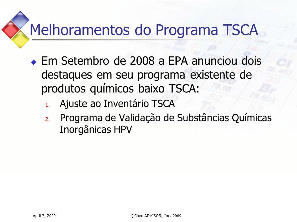 April 7, 2009©ChemADVISOR, Inc. 2009 Melhoramentos do Programa TSCA  Em Setembro de 2008 a EPA anunciou dois destaques em seu programa existente de p