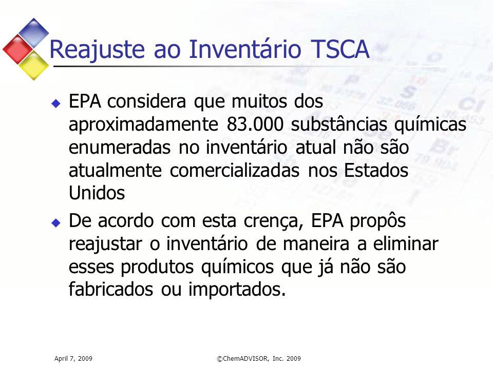 April 7, 2009©ChemADVISOR, Inc. 2009 Reajuste ao Inventário TSCA  EPA considera que muitos dos aproximadamente 83.000 substâncias químicas enumeradas