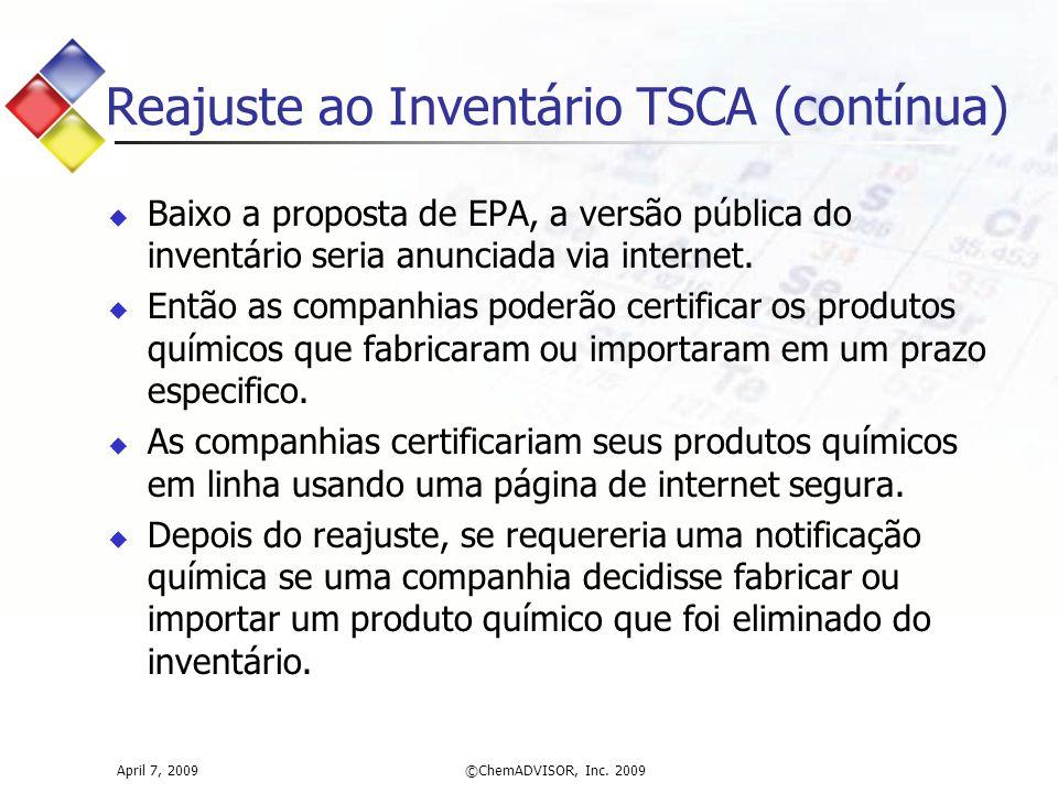 April 7, 2009©ChemADVISOR, Inc. 2009 Reajuste ao Inventário TSCA (contínua)  Baixo a proposta de EPA, a versão pública do inventário seria anunciada