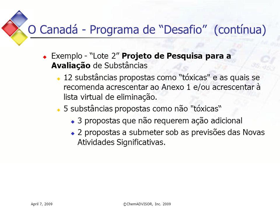 O Canadá - Programa de Desafio (contínua)  Exemplo - Lote 2 Projeto de Pesquisa para a Avaliação de Substâncias  12 substâncias propostas como tóxicas e as quais se recomenda acrescentar ao Anexo 1 e/ou acrescentar à lista virtual de eliminação.