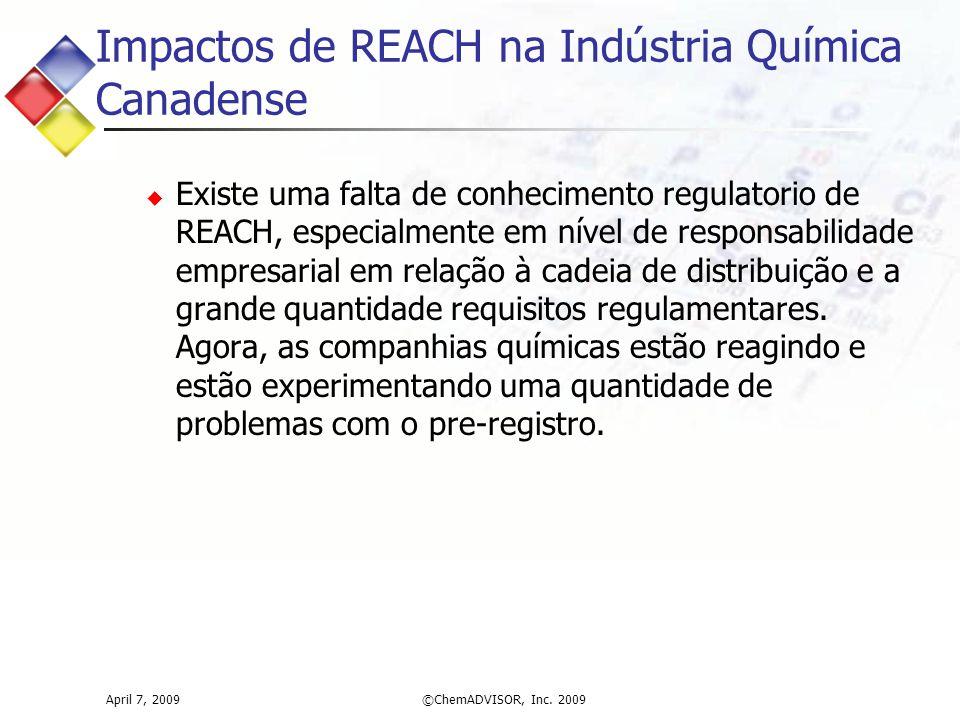 Impactos de REACH na Indústria Química Canadense  Existe uma falta de conhecimento regulatorio de REACH, especialmente em nível de responsabilidade empresarial em relação à cadeia de distribuição e a grande quantidade requisitos regulamentares.