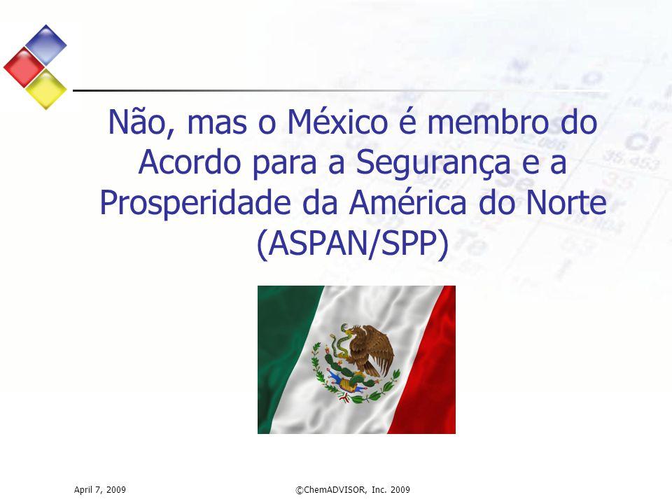 Não, mas o México é membro do Acordo para a Segurança e a Prosperidade da América do Norte (ASPAN/SPP) April 7, 2009©ChemADVISOR, Inc. 2009