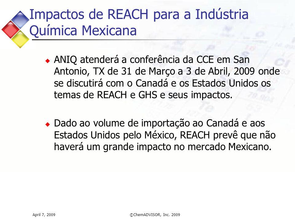 Impactos de REACH para a Indústria Química Mexicana  ANIQ atenderá a conferência da CCE em San Antonio, TX de 31 de Março a 3 de Abril, 2009 onde se discutirá com o Canadá e os Estados Unidos os temas de REACH e GHS e seus impactos.
