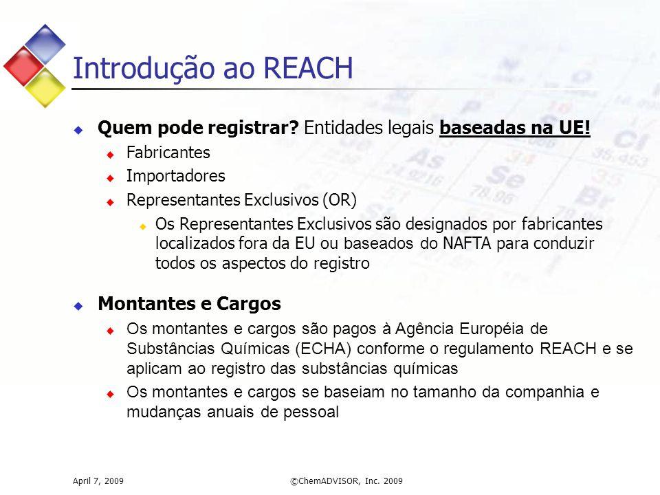 Introdução ao REACH April 7, 2009©ChemADVISOR, Inc. 2009  Quem pode registrar? Entidades legais baseadas na UE!  Fabricantes  Importadores  Repres