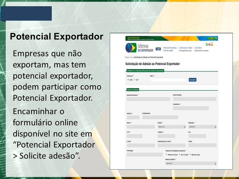 Empresas que não exportam, mas tem potencial exportador, podem participar como Potencial Exportador. Encaminhar o formulário online disponível no site