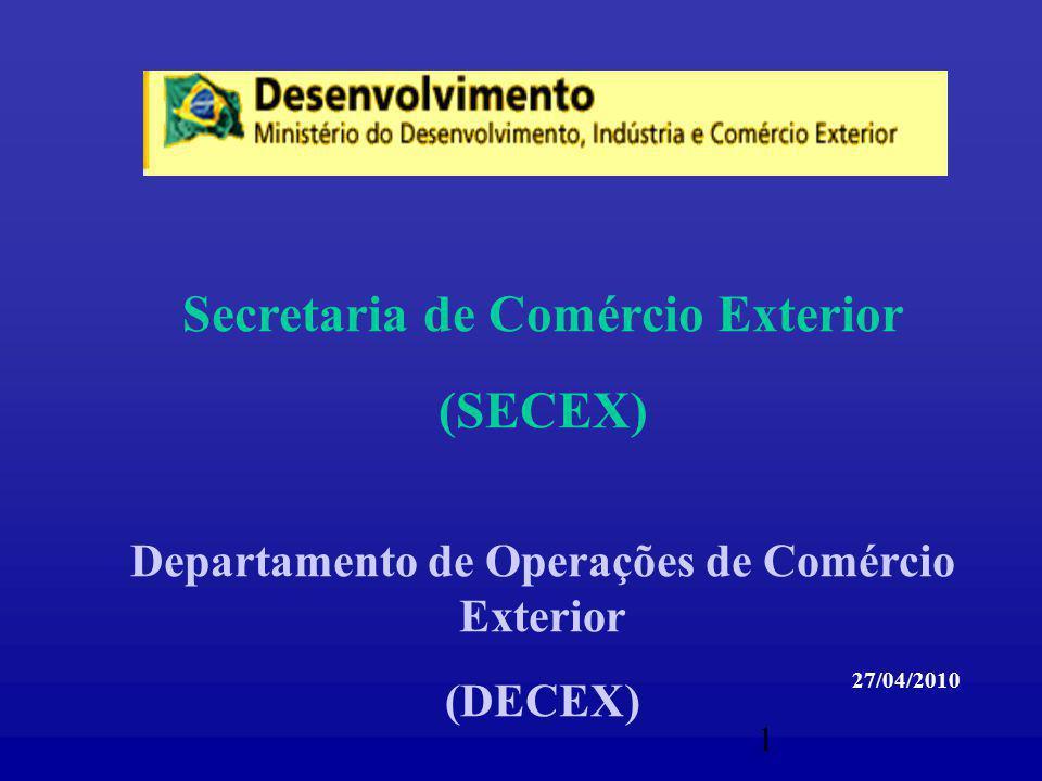 1 Secretaria de Comércio Exterior (SECEX) Departamento de Operações de Comércio Exterior (DECEX) 27/04/2010