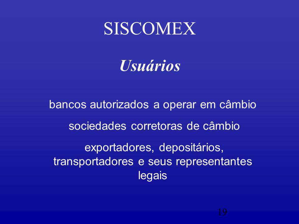 19 SISCOMEX Usuários bancos autorizados a operar em câmbio sociedades corretoras de câmbio exportadores, depositários, transportadores e seus representantes legais