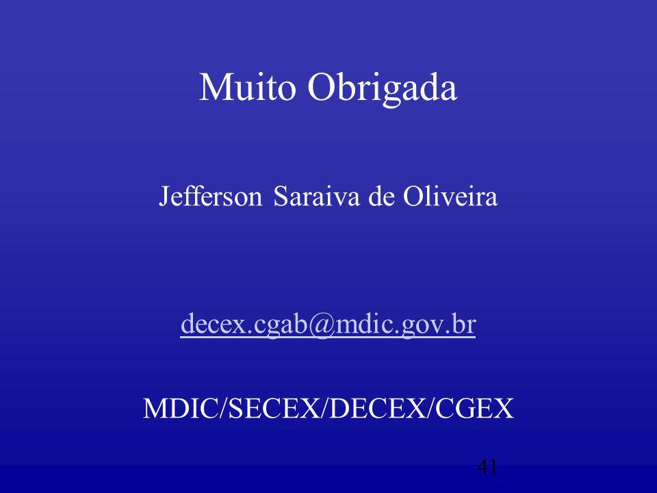 41 Muito Obrigada Jefferson Saraiva de Oliveira decex.cgab@mdic.gov.br MDIC/SECEX/DECEX/CGEX