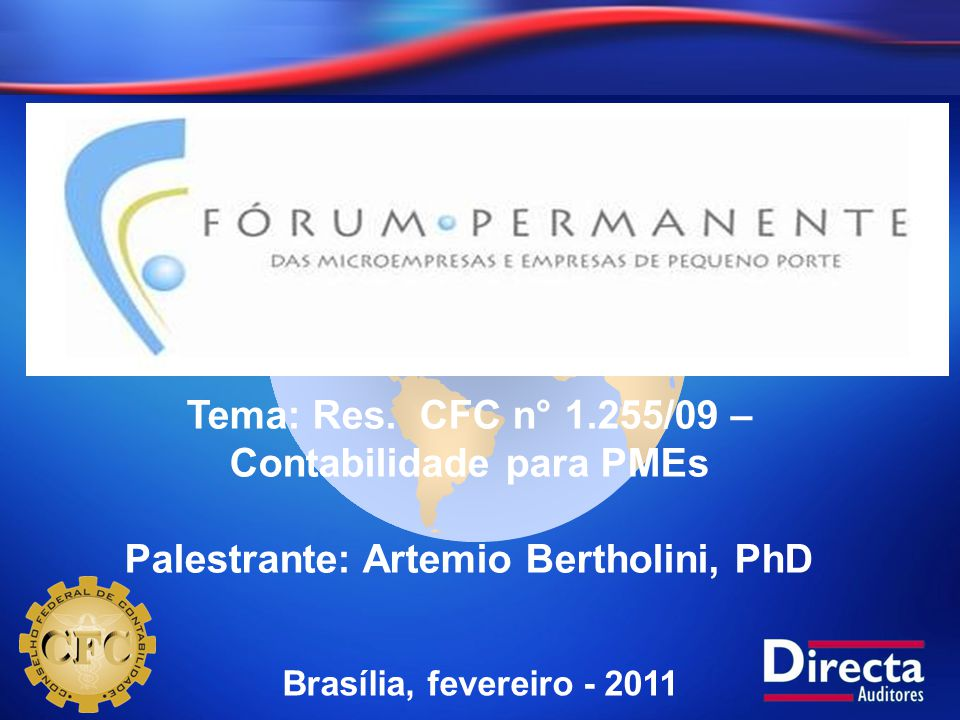 Brasília, fevereiro - 2011 Tema: Res. CFC n° 1.255/09 – Contabilidade para PMEs Palestrante: Artemio Bertholini, PhD