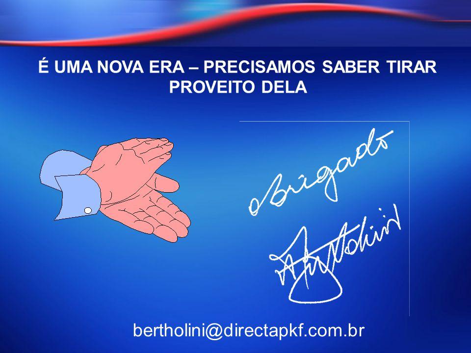 bertholini@directapkf.com.br É UMA NOVA ERA – PRECISAMOS SABER TIRAR PROVEITO DELA