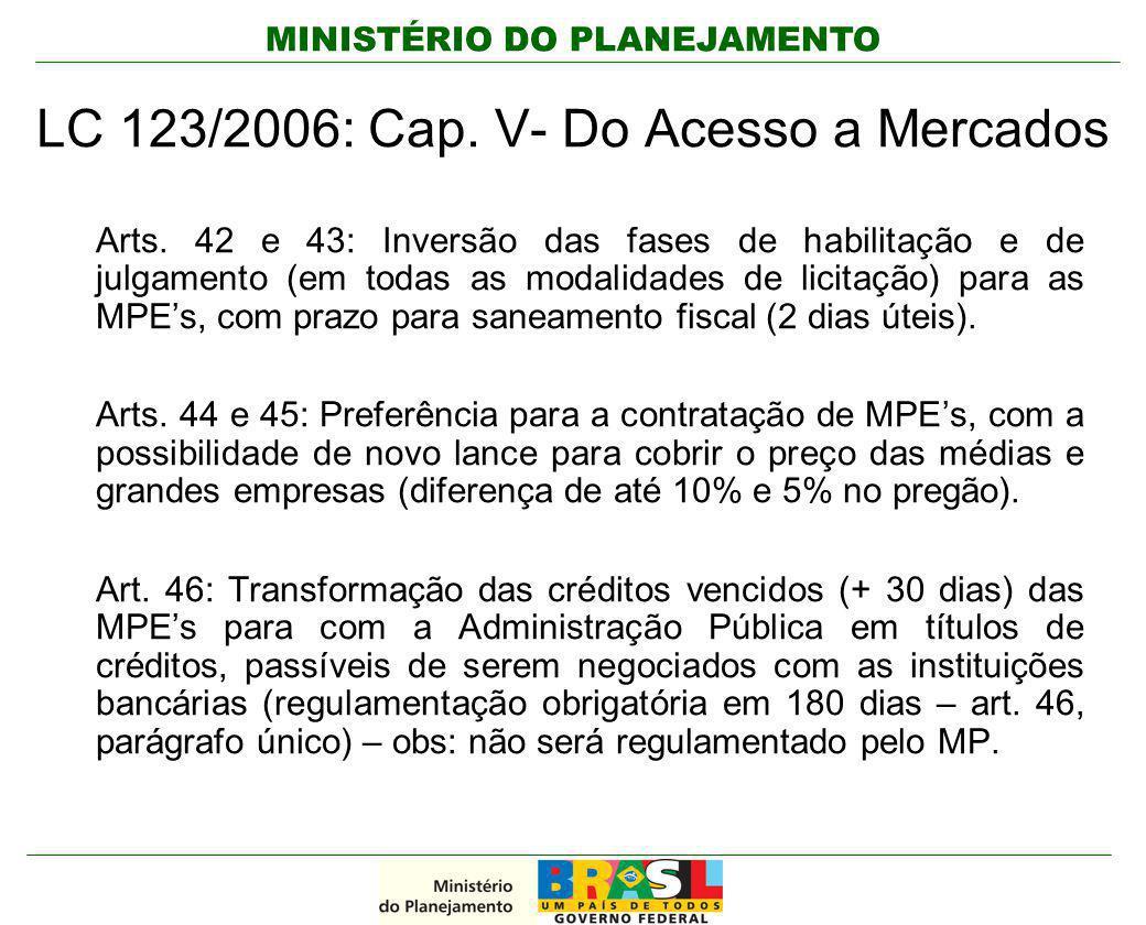 MINISTÉRIO DO PLANEJAMENTO Arts. 42 e 43: Inversão das fases de habilitação e de julgamento (em todas as modalidades de licitação) para as MPE's, com