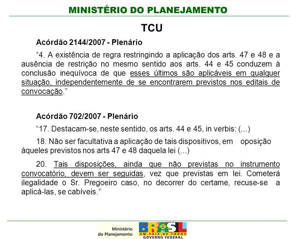 """MINISTÉRIO DO PLANEJAMENTO TCU Acórdão 2144/2007 - Plenário """"4. A existência de regra restringindo a aplicação dos arts. 47 e 48 e a ausência de restr"""