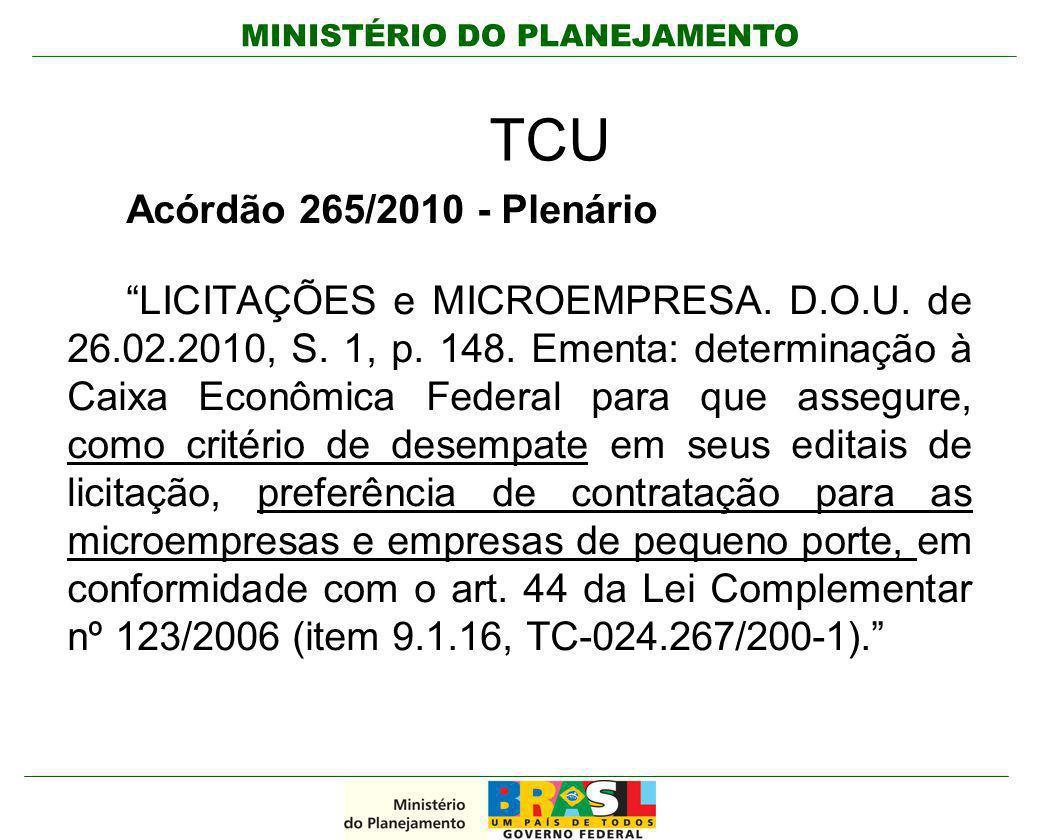 """MINISTÉRIO DO PLANEJAMENTO TCU Acórdão 265/2010 - Plenário """"LICITAÇÕES e MICROEMPRESA. D.O.U. de 26.02.2010, S. 1, p. 148. Ementa: determinação à Caix"""