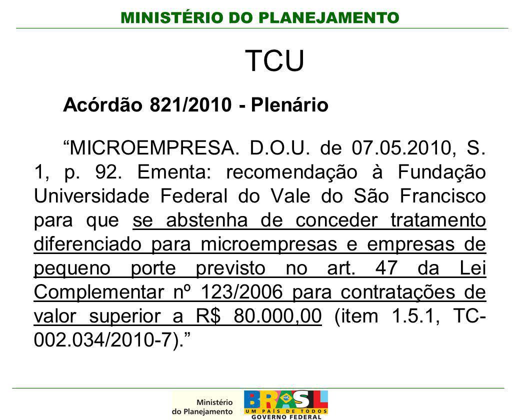 """MINISTÉRIO DO PLANEJAMENTO TCU Acórdão 821/2010 - Plenário """"MICROEMPRESA. D.O.U. de 07.05.2010, S. 1, p. 92. Ementa: recomendação à Fundação Universid"""