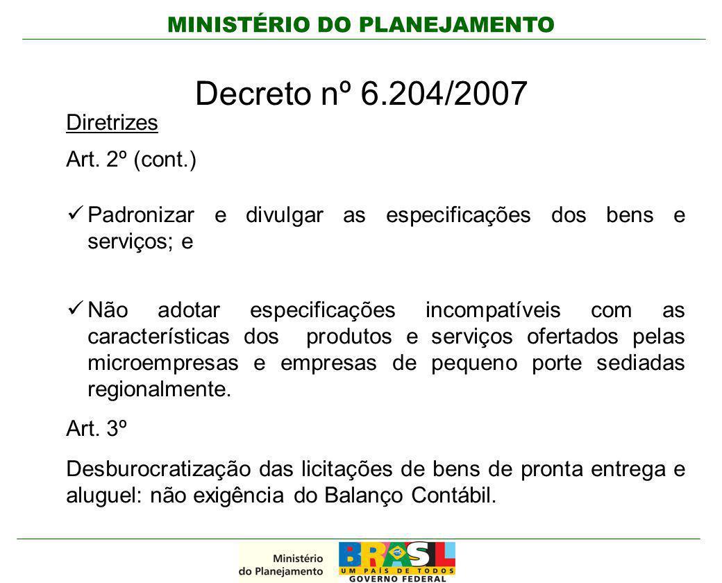 MINISTÉRIO DO PLANEJAMENTO Decreto nº 6.204/2007 Diretrizes Art. 2º (cont.) Padronizar e divulgar as especificações dos bens e serviços; e Não adotar
