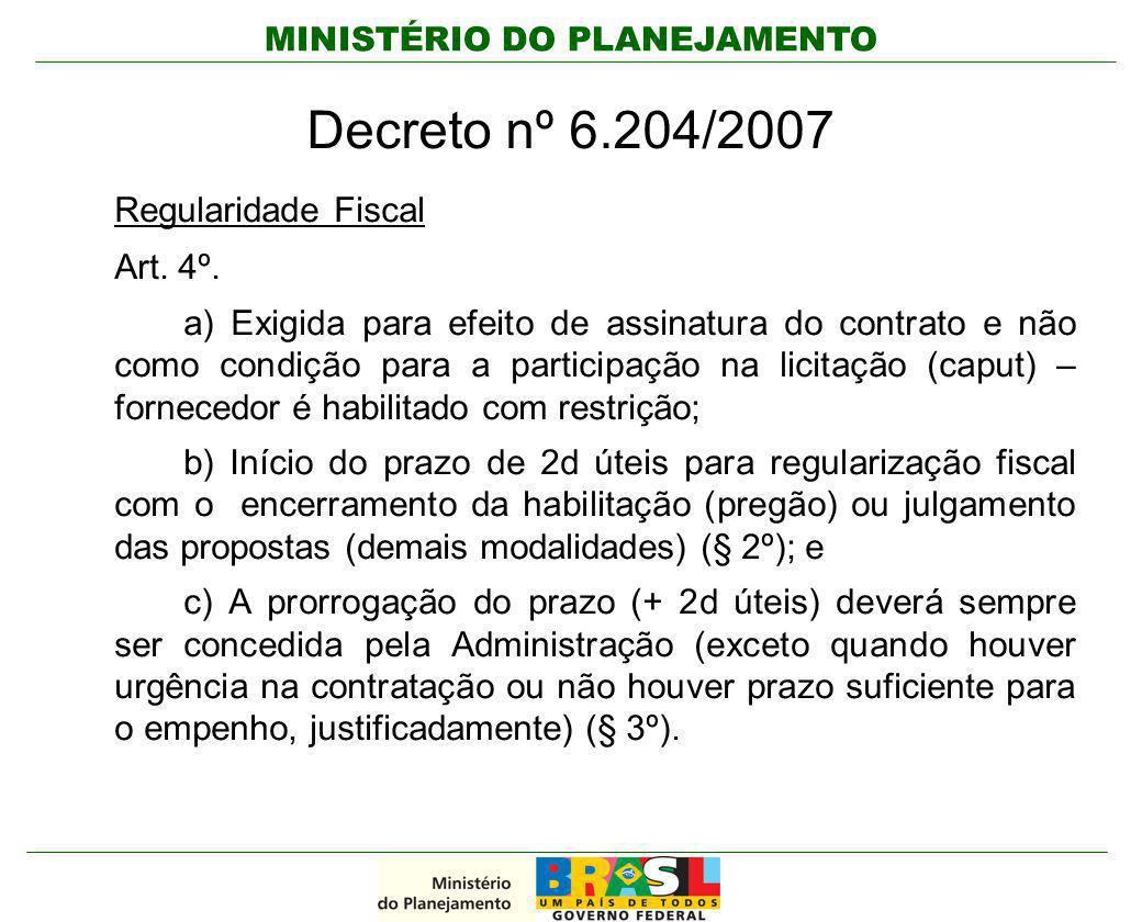MINISTÉRIO DO PLANEJAMENTO Decreto nº 6.204/2007 Regularidade Fiscal Art. 4º. a) Exigida para efeito de assinatura do contrato e não como condição par
