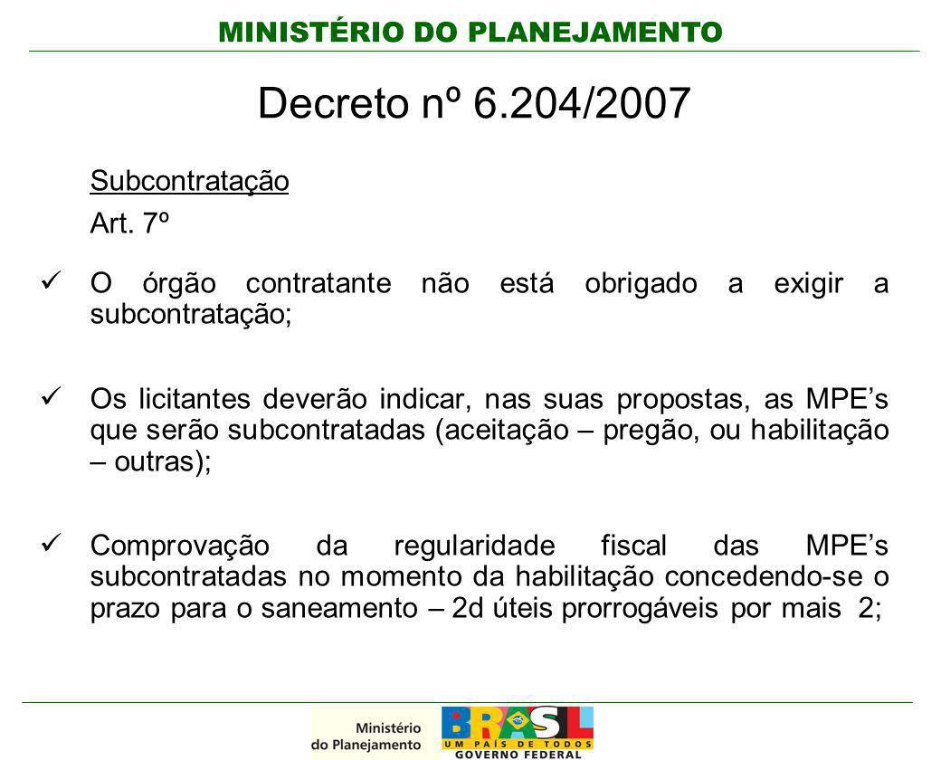 MINISTÉRIO DO PLANEJAMENTO Decreto nº 6.204/2007 Subcontratação Art. 7º O órgão contratante não está obrigado a exigir a subcontratação; Os licitantes