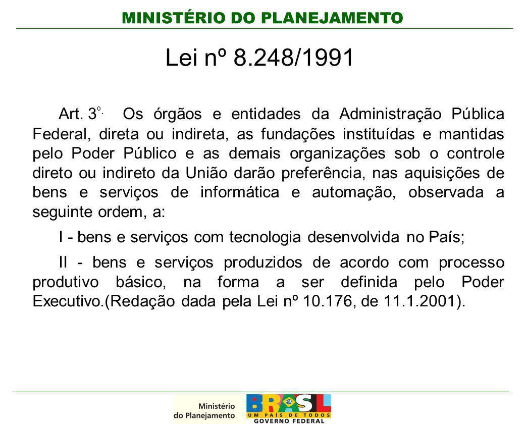 MINISTÉRIO DO PLANEJAMENTO Lei nº 8.248/1991 Art. 3 º. Os órgãos e entidades da Administração Pública Federal, direta ou indireta, as fundações instit