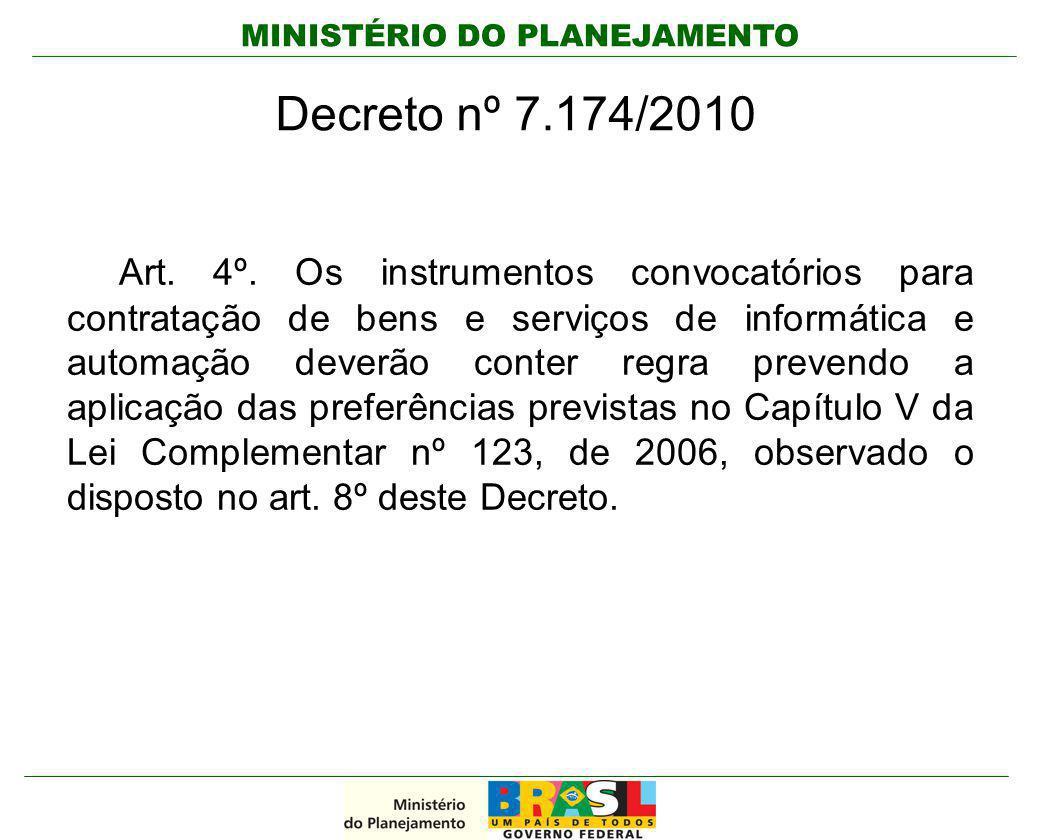 MINISTÉRIO DO PLANEJAMENTO Decreto nº 7.174/2010 Art. 4º. Os instrumentos convocatórios para contratação de bens e serviços de informática e automação