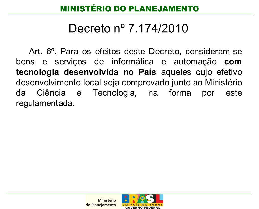 MINISTÉRIO DO PLANEJAMENTO Decreto nº 7.174/2010 Art. 6º. Para os efeitos deste Decreto, consideram-se bens e serviços de informática e automação com