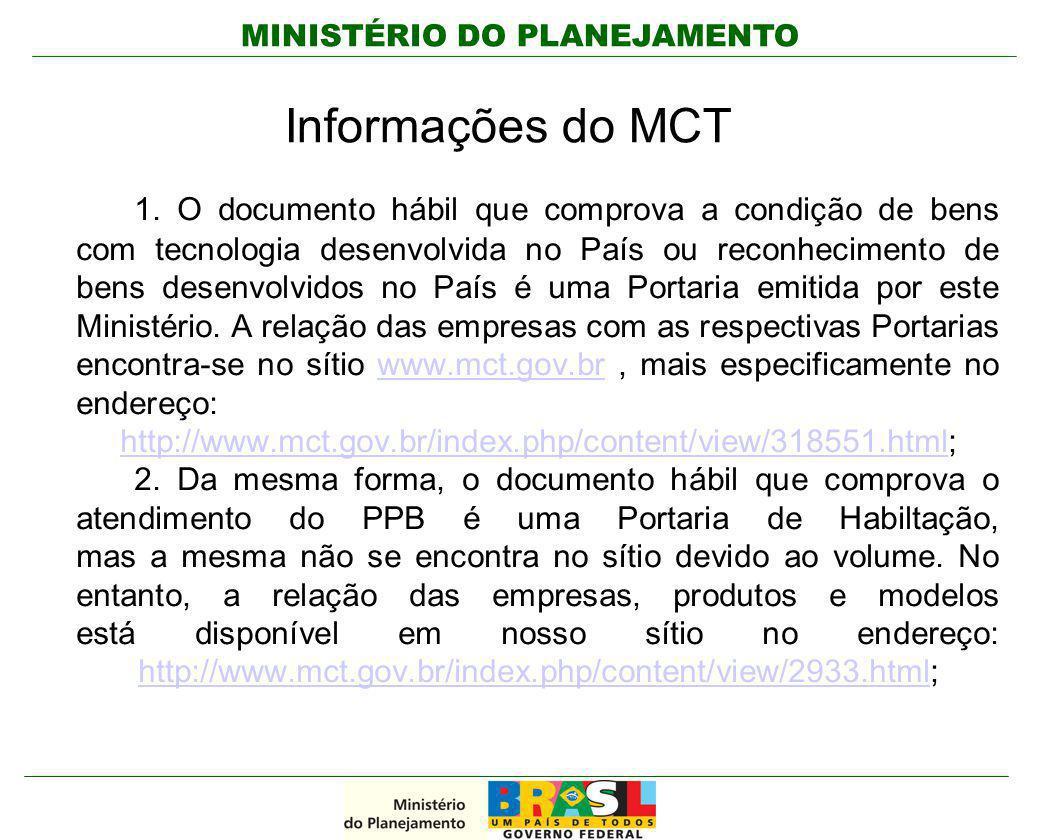 MINISTÉRIO DO PLANEJAMENTO Informações do MCT 1. O documento hábil que comprova a condição de bens com tecnologia desenvolvida no País ou reconhecimen