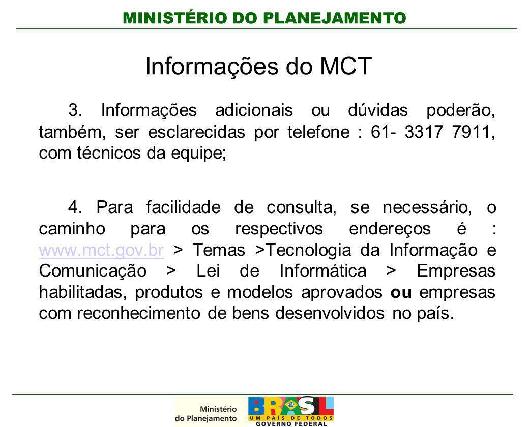MINISTÉRIO DO PLANEJAMENTO Informações do MCT 3. Informações adicionais ou dúvidas poderão, também, ser esclarecidas por telefone : 61- 3317 7911, com