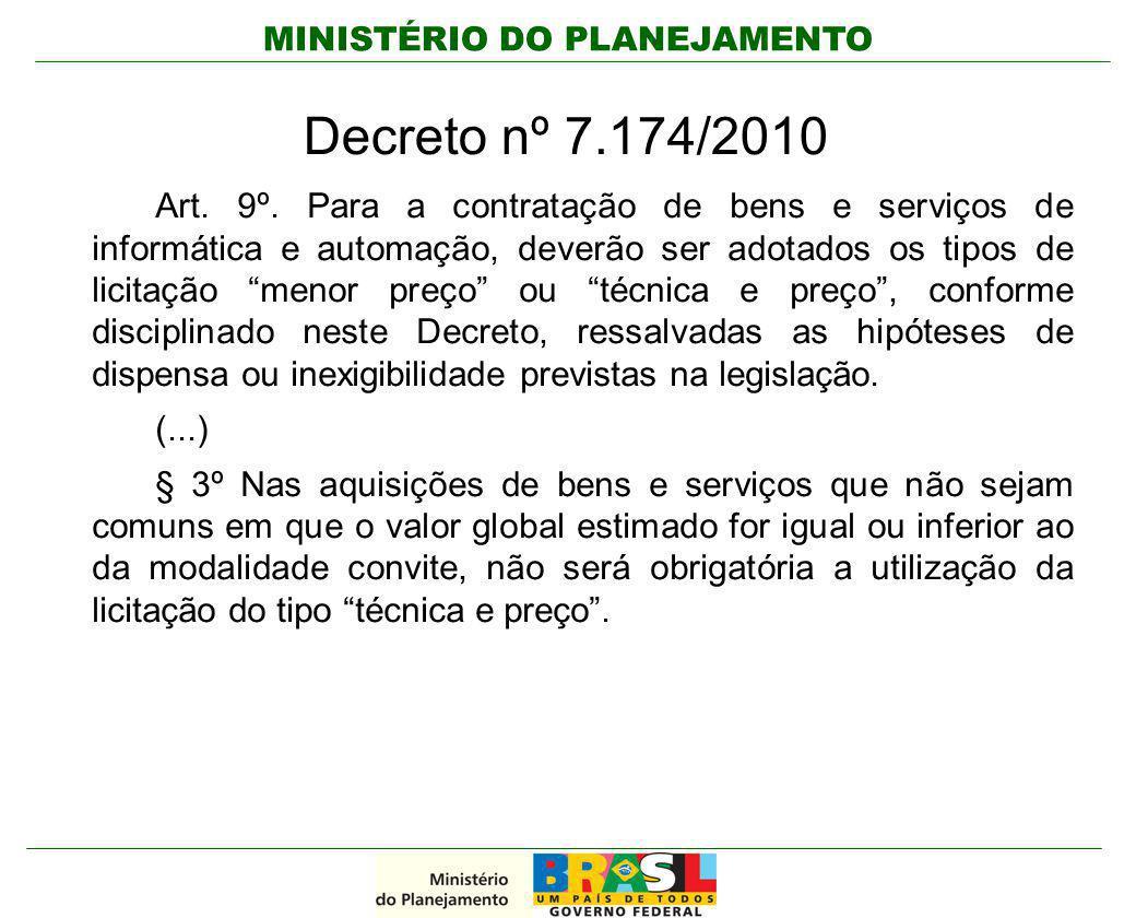 MINISTÉRIO DO PLANEJAMENTO Decreto nº 7.174/2010 Art. 9º. Para a contratação de bens e serviços de informática e automação, deverão ser adotados os ti